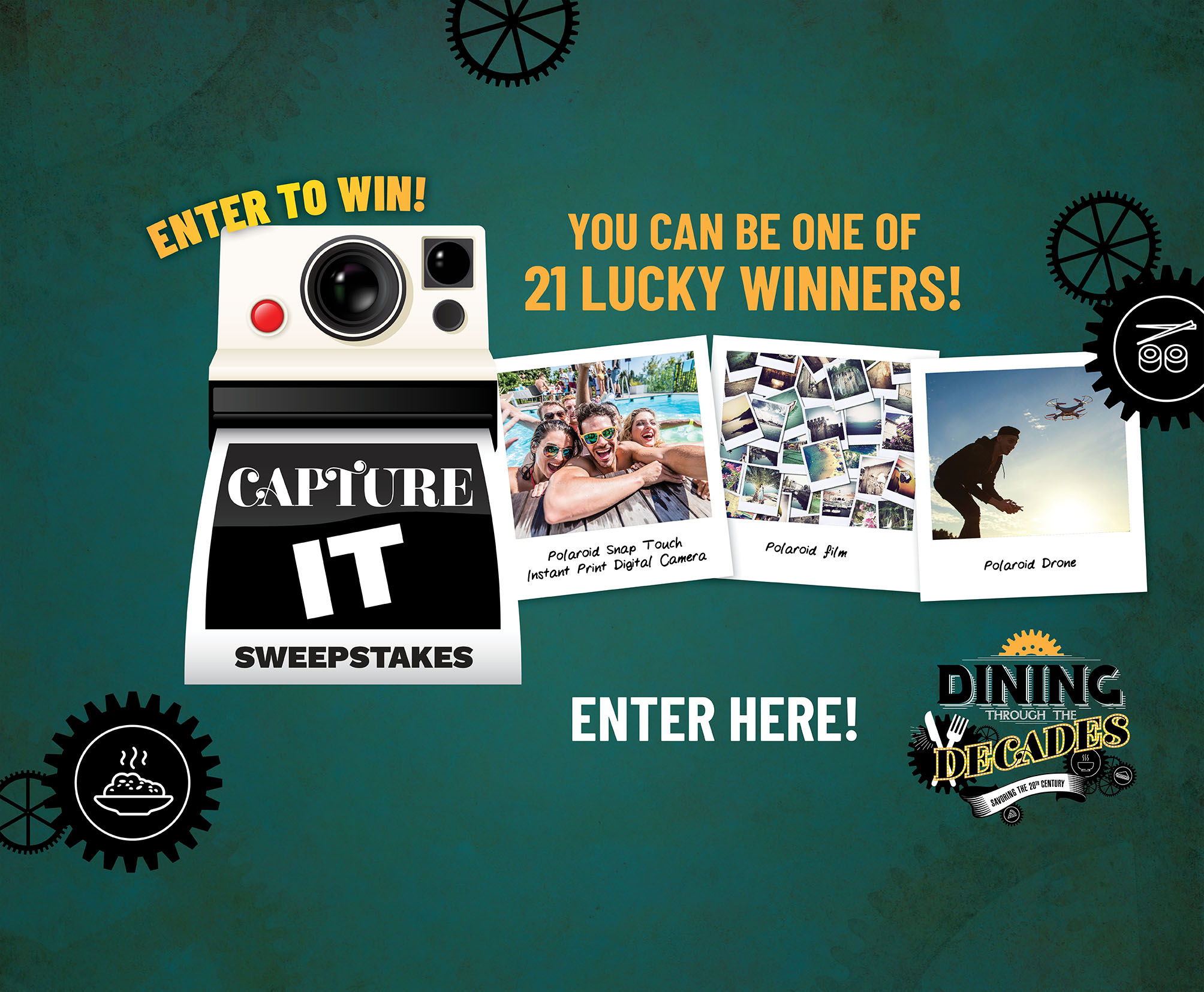 enter to win! you can be one of 21 lucky winners! capture it sweepstakes. enter here. dining through the decades. savoring the 20th century.