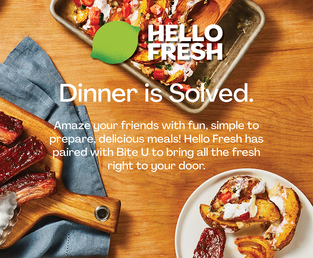 Hello Fresh: Dinner is solved. Amaze your friends with fun, simple to prepare, delicious meals! Hello Fresh has paired with Bite U to bring all the fresh right to your door.