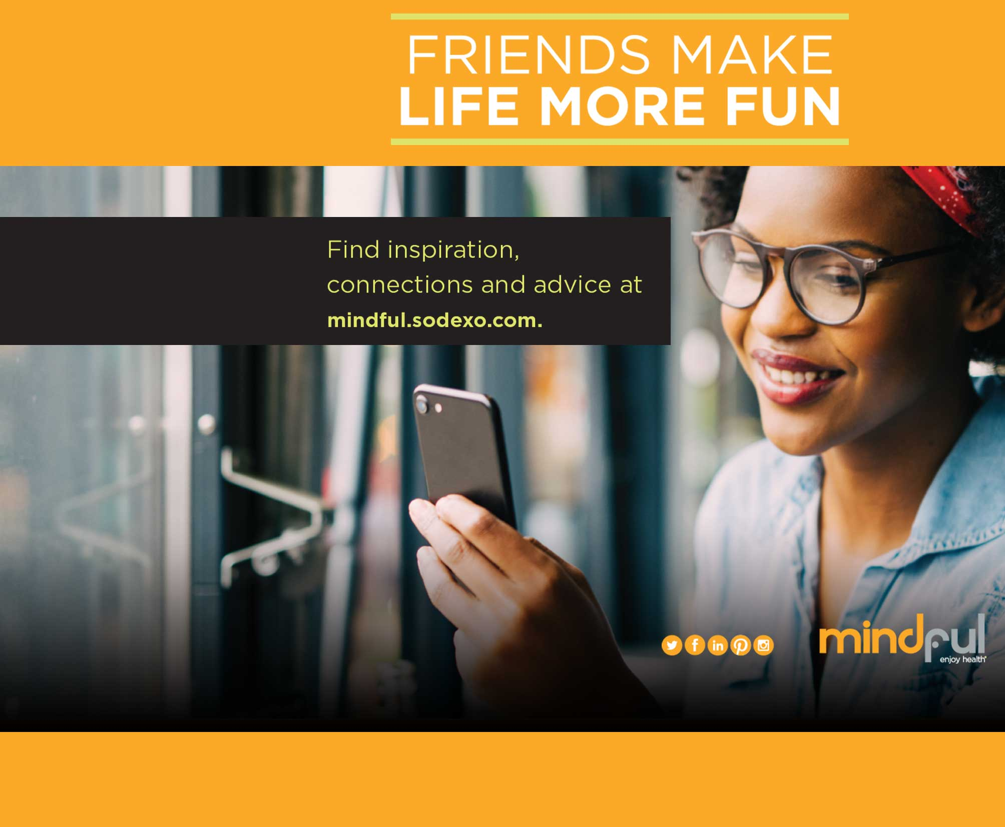 Friends make life more fun. find inspiration, connections and advice at mindful.sodexo.com
