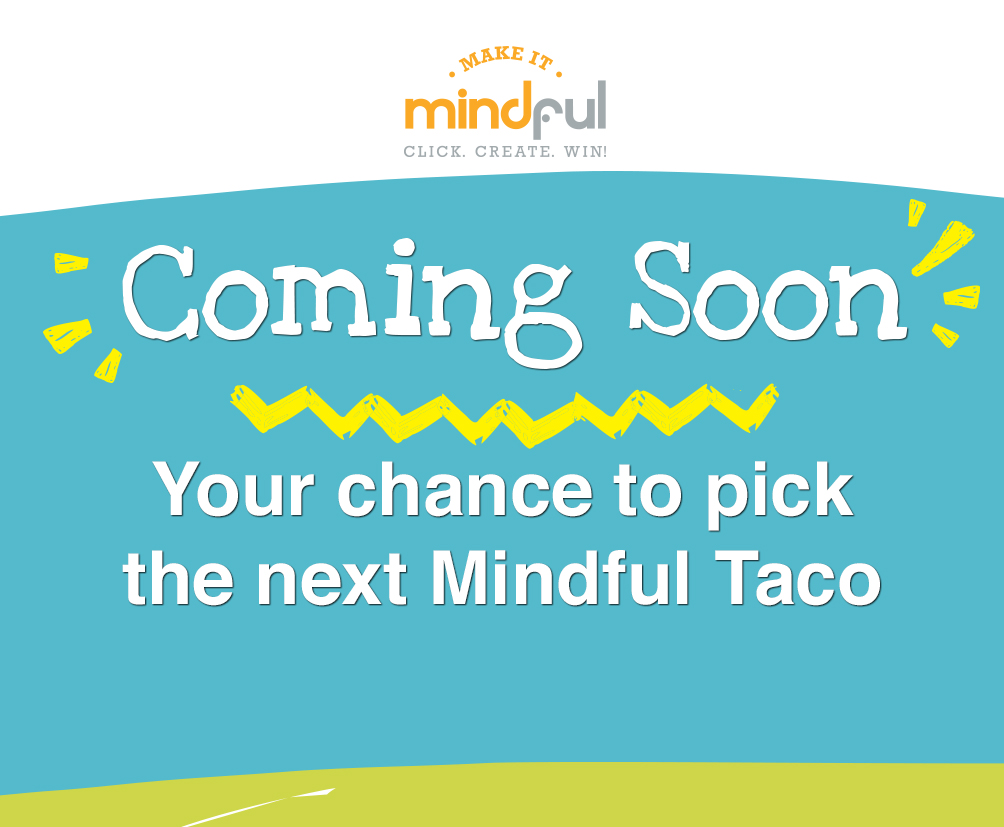 coming Soon: Pick the Next Mindful Taco